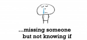 Sadness is, missing someone but not knowing if they're missing you.