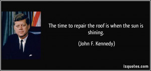 Time To Repair The Roof Is When The Sun Is Shining - Time Quote - Time ...