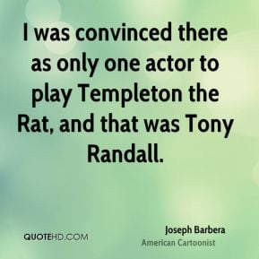 Joseph Barbera - I was convinced there as only one actor to play ...