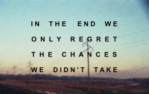 Topics: Chances Picture Quotes , Regrets Picture Quotes