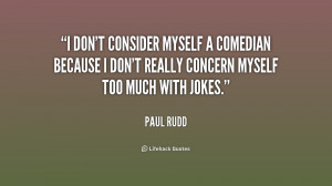 don't consider myself a comedian because I don't really concern ...