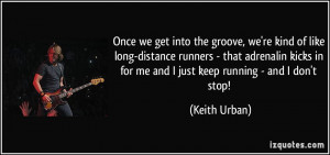 Once we get into the groove, we're kind of like long-distance runners ...