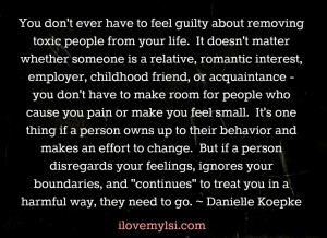Remove toxic people from your life.