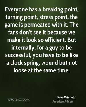Everyone has a breaking point, turning point, stress point, the game ...