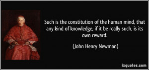 ... , if it be really such, is its own reward. - John Henry Newman