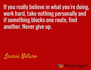 ... blocks one route, find another. Never give up. / Laurie Notaro