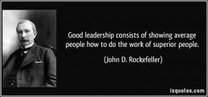 ... people how to do the work of superior people. - John D. Rockefeller