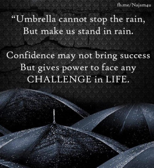Umbrella cannot stop the rain but make us stand in rain... ~ unknown