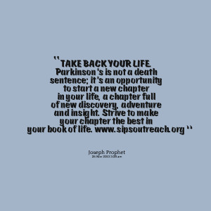 Quotes Picture: take back your life parkinson's is not a death ...