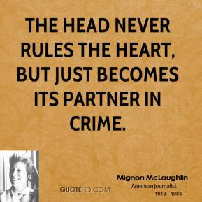 ... The head never rules the heart, but just becomes its partner in crime