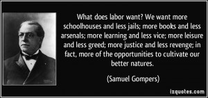 What does labor want? We want more schoolhouses and less jails; more ...