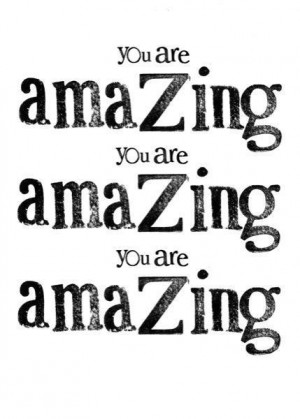 You are amazing times 3429 600 214x300 YOU are AMAZING!
