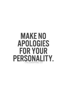 make no apologies for your personality Picture Quotes