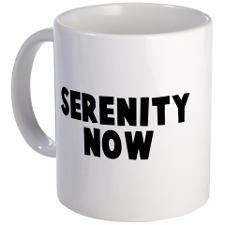 Serenity Now Mug for