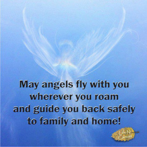 May Angels Fly With You Wherever You Roam And Guide You Back Safely To ...