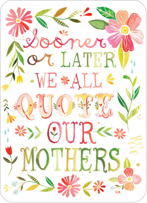 ... mothers-day-sooner-or-later-we-all-quote-our-mothers-flowers-lettering