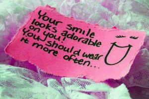 Your smile looks adorable on you! You should wear it more often... :)