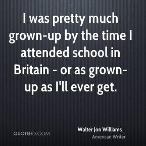walter jon williams walter jon williams i was pretty much grown up by