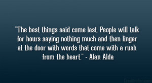 The best things said come last. People will talk for hours saying ...