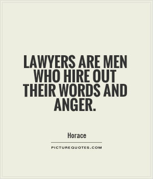 Lawyers Quotes Inspirational Lawyers are men who hire out