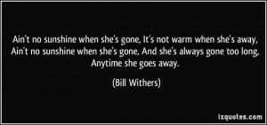 she's gone, It's not warm when she's away, Ain't no sunshine when she ...