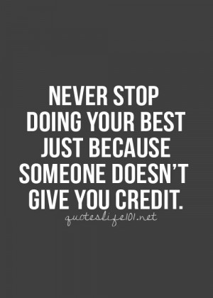 ... stop doing your best just because someone doesn't give you credit
