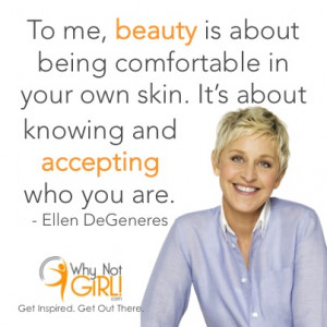 ... knowing and accepting who you are ellen degeneres quotes on beauty