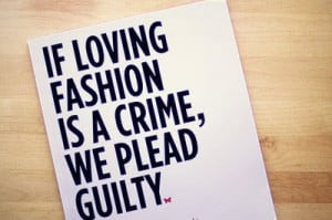 love this quote. I plead guilty (: