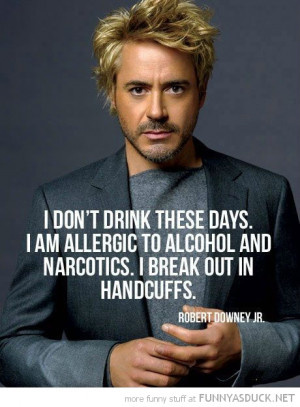 robert downey jr quote drinking break out in handcuffs funny pics ...