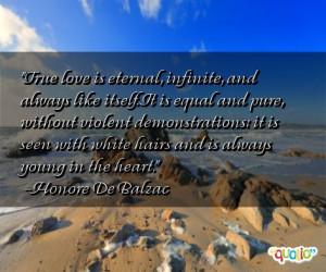 True love is eternal, infinite, and always like itself. It is equal ...
