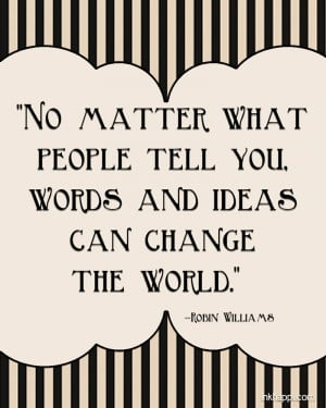 quote from Robin Williams to ecourage us to be the change for good ...