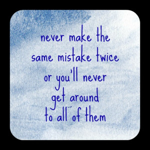 we all make mistakes honestly we have to make them in order to learn i ...