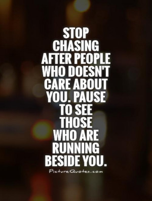 Stop chasing after people who doesn't care about you. Pause to see ...