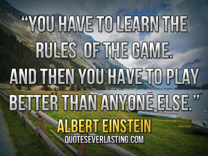 """... then you have to play better than anyone else."""" – Albert Einstein"""