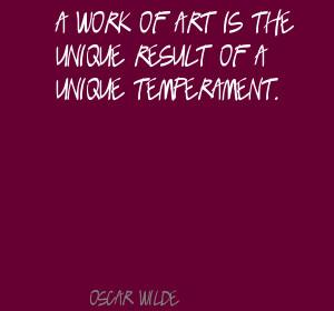 Work of Art Is the Unique result of a Unique Temperament ~ Art Quote