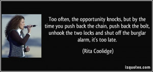 Too often, the opportunity knocks, but by the time you push back the ...