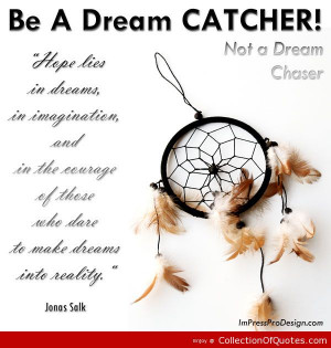Dreamcatcher Quotes And Sayings Be a dream catcher