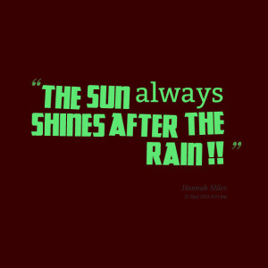 Quotes Picture: the sun always shines after the rain !!
