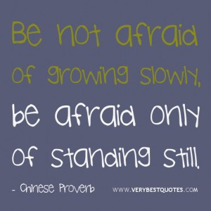 Being afraid quotes, growing quotes, Be not afraid of growing slowly,