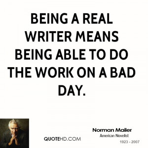 Being a real writer means being able to do the work on a bad day.