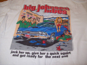 Big Johnson t-shirts were so stupid and disgusting that we didn't ...