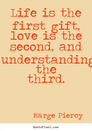 Love quotes - Life is the first gift, love is the second, and ...