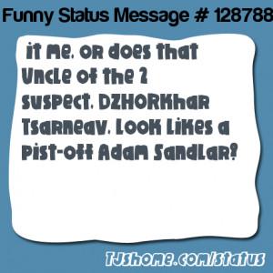 ... the 2 suspect, DZHORkhar Tsarneav, look likes a pist-off Adam Sandlar