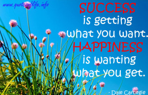 ... want.-Happiness-is-wanting-what-you-get-Dale-Carnegie-Happiness-quote