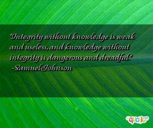 Integrity without knowledge is weak and useless,