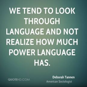 deborah-tannen-sociologist-quote-we-tend-to-look-through-language-and ...