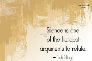 Quote: Silence is one of the hardest arguments...