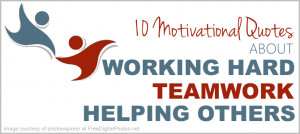 ... Motivational Quotes About Working Hard, TeamWork and Helping Others