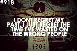 ... My Past, I Just Regret The Time I've Wasted On The Wrong People