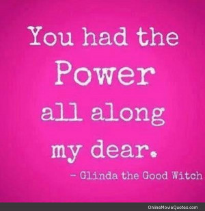 ... quote by Glinda the good witch in the classic movie the Wizard of Oz